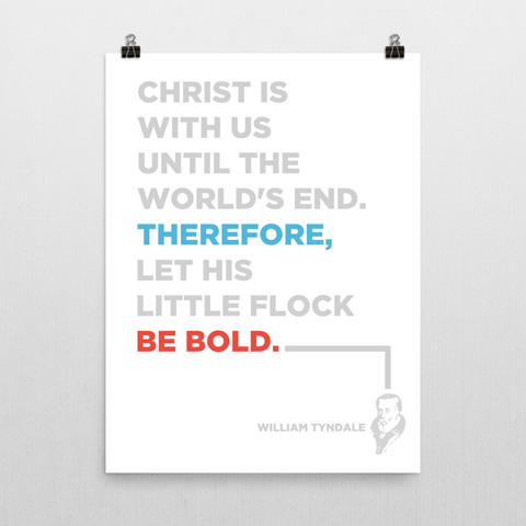 Be Bold, William Tyndale Quote