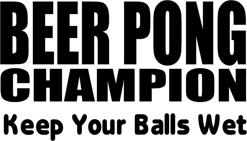 Beer Pong Champion - Keep Your Balls Wet - Vinyl Car Window and Laptop Decal Sticker - Decal - Car and Laptop Window Decal Sticker - 1