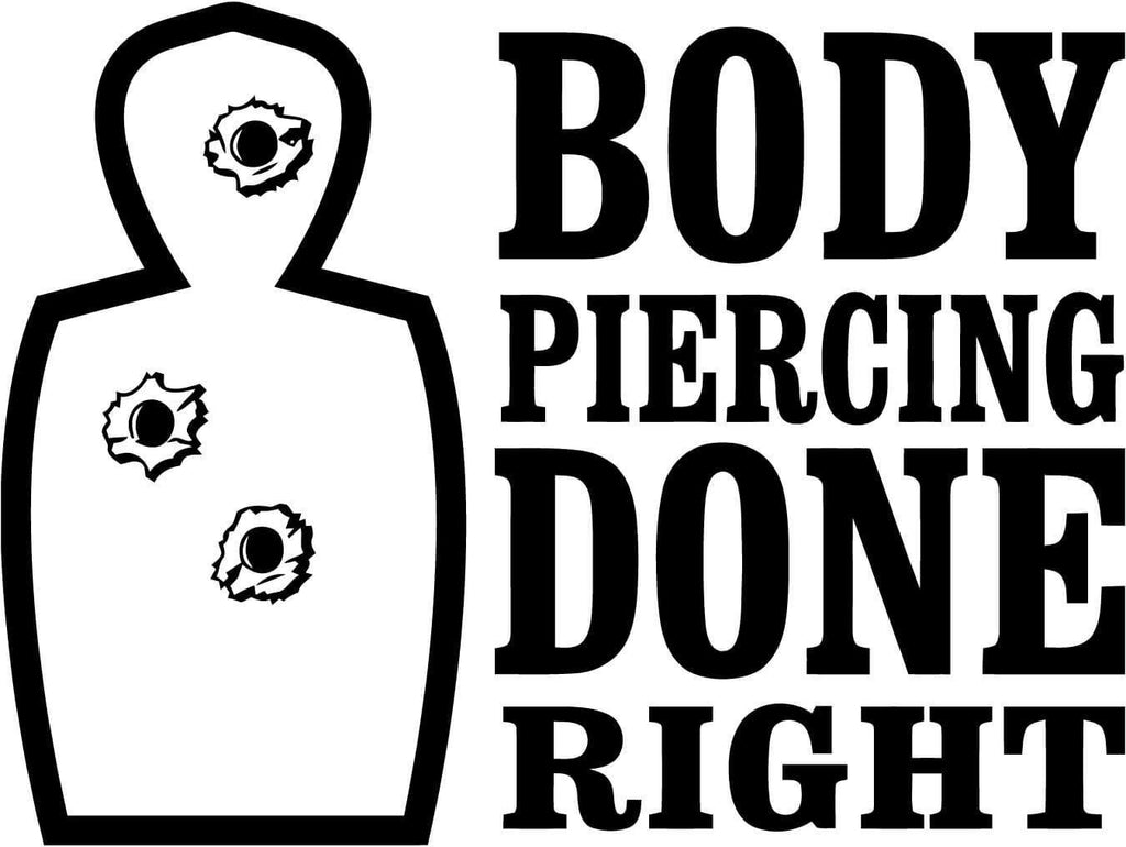 Body Piercing Done Right - Vinyl Car Window and Laptop Decal Sticker - Decal - Car and Laptop Window Decal Sticker - 1