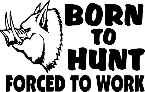 Born to Hunt Forced to Work - Vinyl Car Window and Laptop Decal Sticker