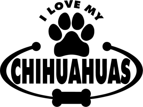 Chihuahuas Paw Bone I Love My Vinyl Car Window Laptop Decal Sticker