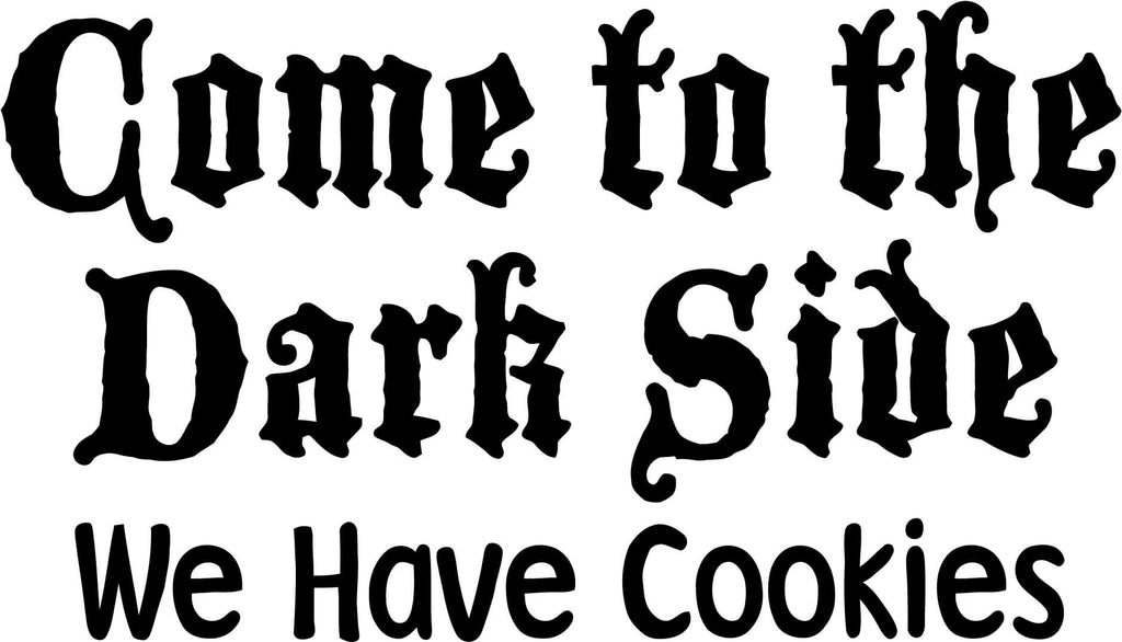 Come to the dark side we have cookies Vinyl Car Window Laptop Decal Sticker