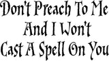 Don't preach to me and I won't cast a spell on you Car Window Decal Sticker