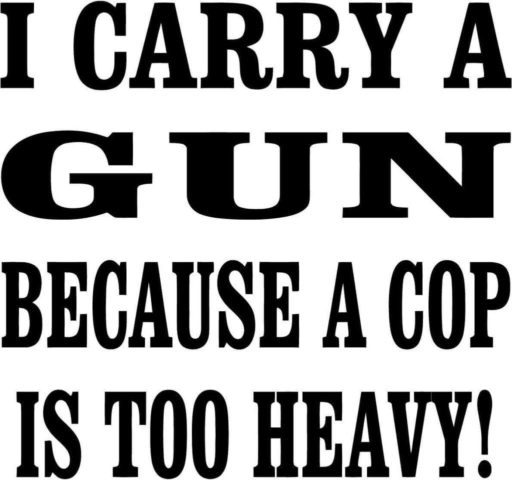 I Carry A Gun Because A Cop Is Too Heavy Vinyl Car Window Laptop Decal Sticker