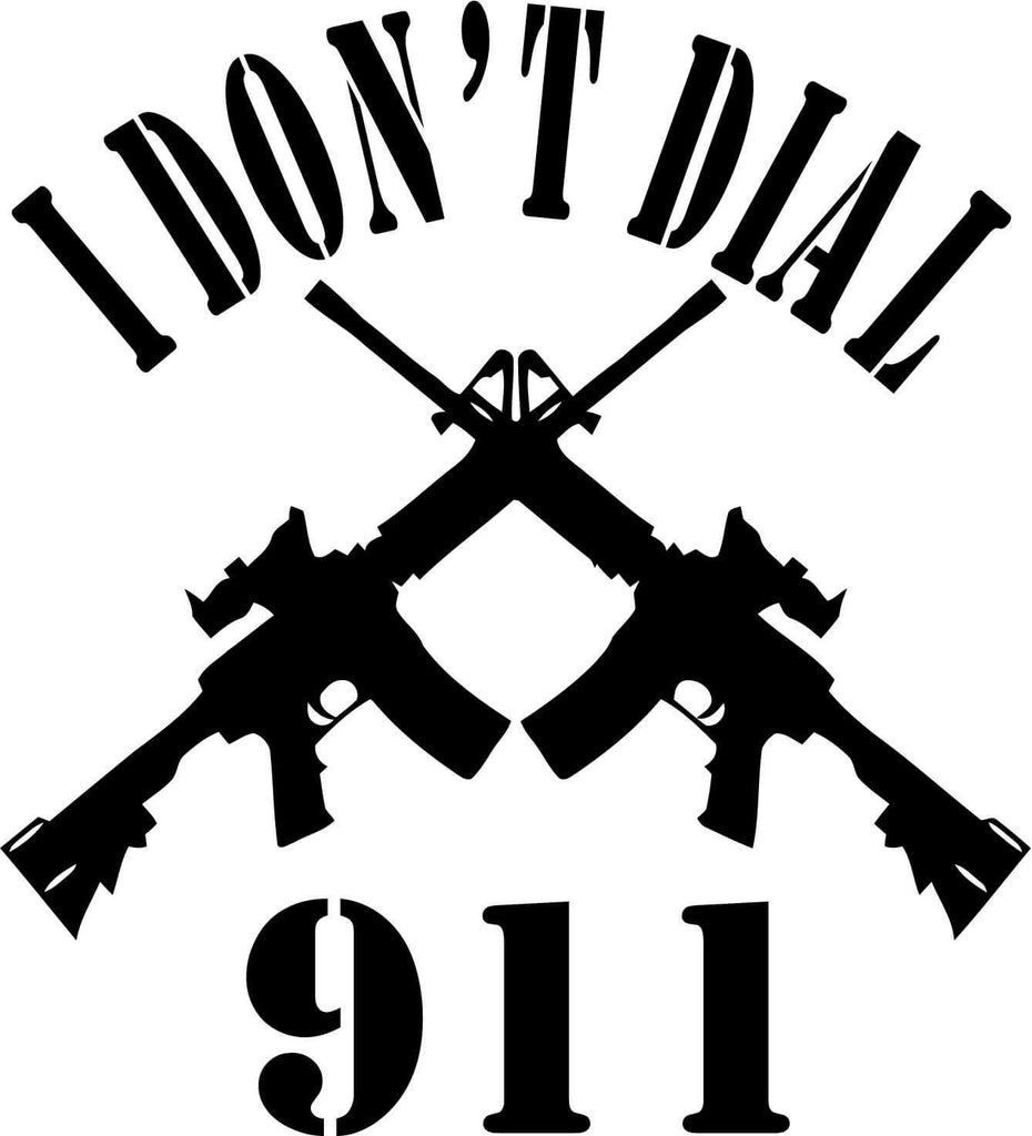 I Dont Dial 911 - Vinyl Car Window and Laptop Decal Sticker - Decal - Car and Laptop Window Decal Sticker - 1