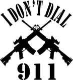 I Dont Dial 911 Vinyl Car Window Laptop Decal Sticker