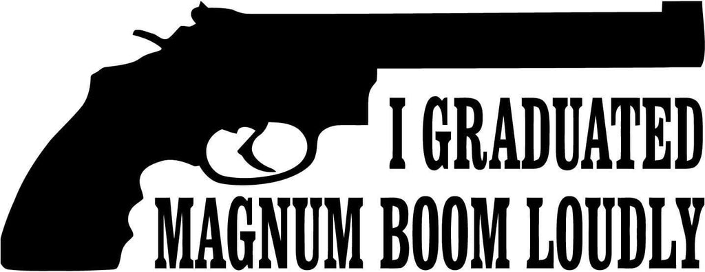 I Graduated Magnum Boom Loudly Vinyl Car Window Laptop Decal Sticker