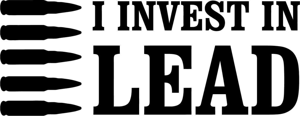 I Invest In Lead Vinyl Car Window Laptop Decal Sticker
