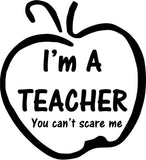 I'm a teacher you can't scare me Vinyl Car Window Laptop Decal Sticker