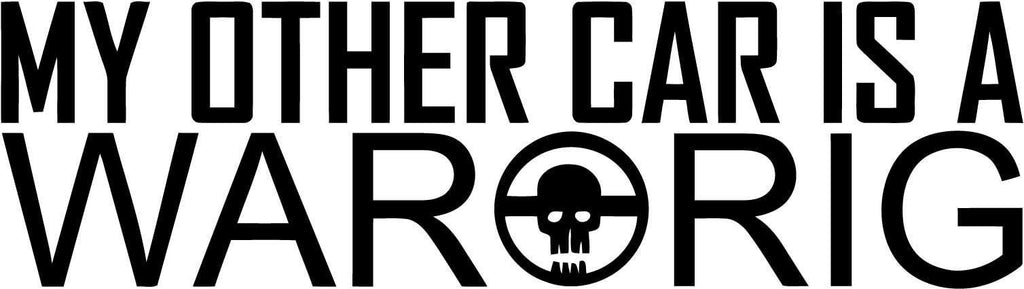 Mad Max Fury Road My Other Car is a War Rig - Vinyl Car Window and Laptop Decal Sticker - Decal - Car and Laptop Window Decal Sticker - 1