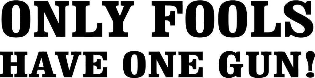 Only Fools Have One Gun Vinyl Car Window Laptop Decal Sticker