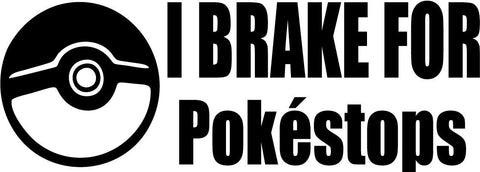Pokemon Go I brake for pokestops Vinyl Car Window Laptop Decal Sticker