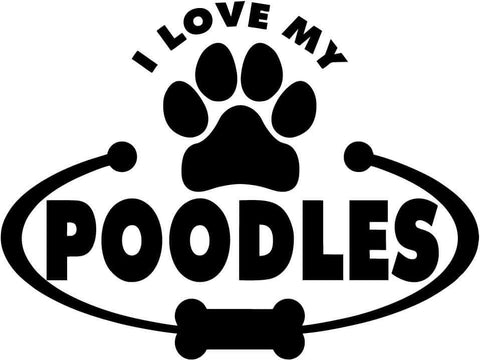 Poodles Dog Paw Bone I Love My Vinyl Car Window Laptop Decal Sticker