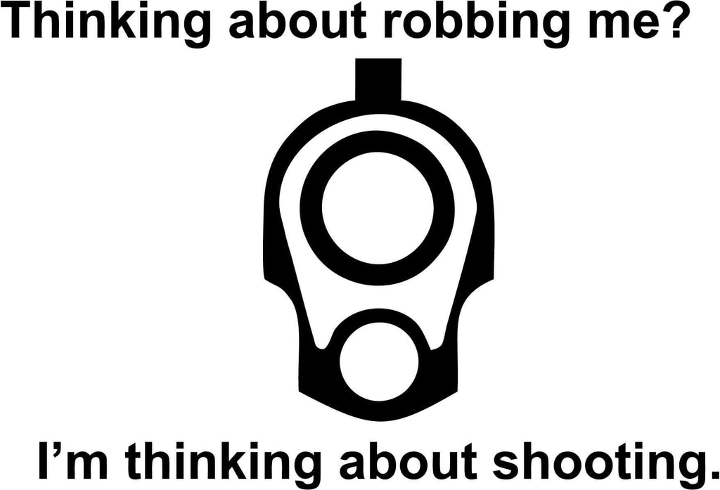 Thinking About Robbing Me I'm Thinking About Shooting Car Window Decal Sticker
