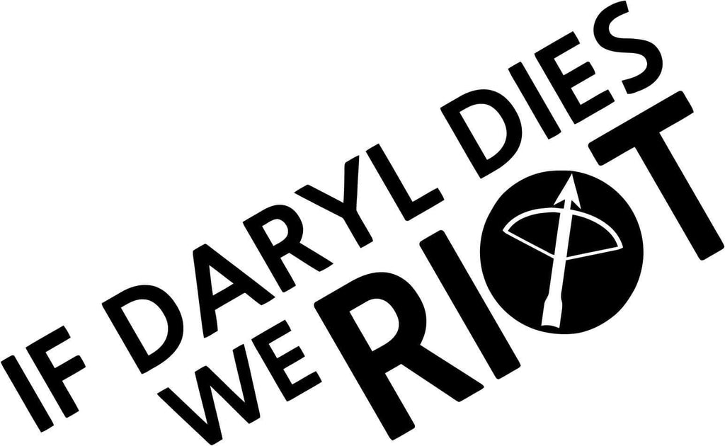 Walking Dead - If Daryl Dies We Riot - Vinyl Car Window and Laptop Decal Sticker - Decal - Car and Laptop Window Decal Sticker - 1