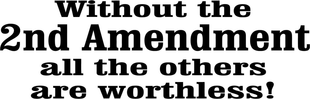 Without The 2nd Amendment All The Others Are Worthless - Vinyl Car Window and Laptop Decal Sticker - Decal - Car and Laptop Window Decal Sticker - 1