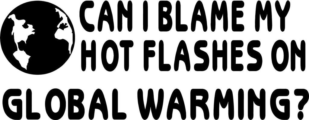 Womens Blame Hot Flashes On Global Warming Vinyl Car Window Laptop Decal Sticker