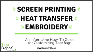 Guide to Custom Designing Tote Bags: Screen Printing, Heat Transfer & Embroidery