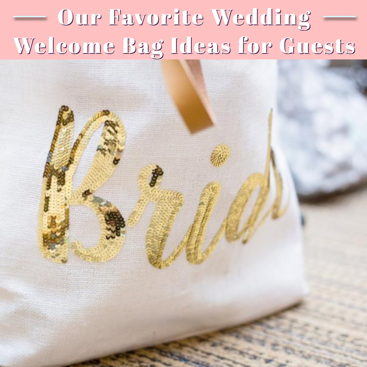 The Best Wedding Welcome Gift Bag Ideas For Guests Bagzdepot