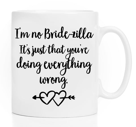 Coffee Mug - Bride Mug - Bride Coffee Mug - Bride Gifts - Wedding Planning Mug - Wedding Planning Gifts - Bridezilla Mug - White Coffee Mug