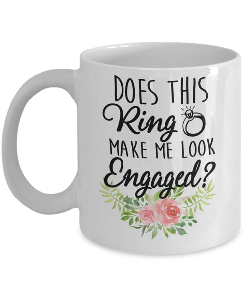 Coffee Mug - Does This Ring Make Me Look Engaged - Flower And Cursive - 11 Oz Coffee Mug