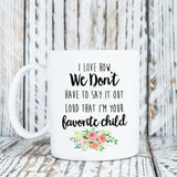 Coffee Mug - I Love How We Don't Have To Say It Out Loud That I'm Your Favorite Child - 11 Oz Mug