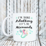 Coffee Mug - I'm Done Adulting Let's Be Mermaids - 11 Oz Mug