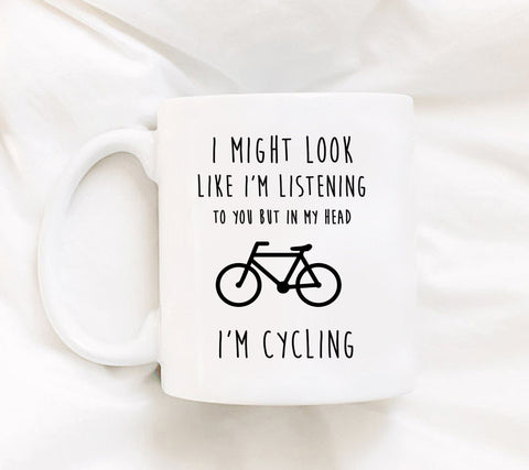 Coffee Mug - I Might Look Like I'm Listening To You But In My Head I'm Cycling - 11 Oz Mug