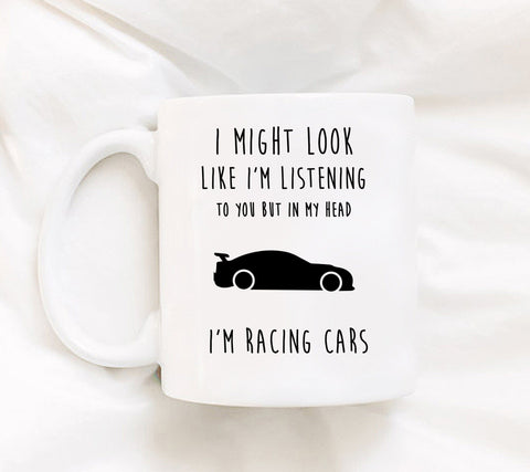 Coffee Mug - I Might Look Like I'm Listening To You But In My Head I'm Racing Cars - 11 Oz Mug