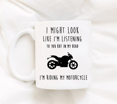 Coffee Mug - I Might Look Like I'm Listening To You But In My Head I'm Riding My Motorcycle - 11 Oz Mug