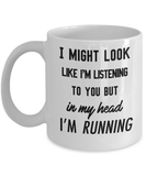 Coffee Mug - I Might Look Like I'm Listening To You But In My Head I'm Running - 11 Oz Mug