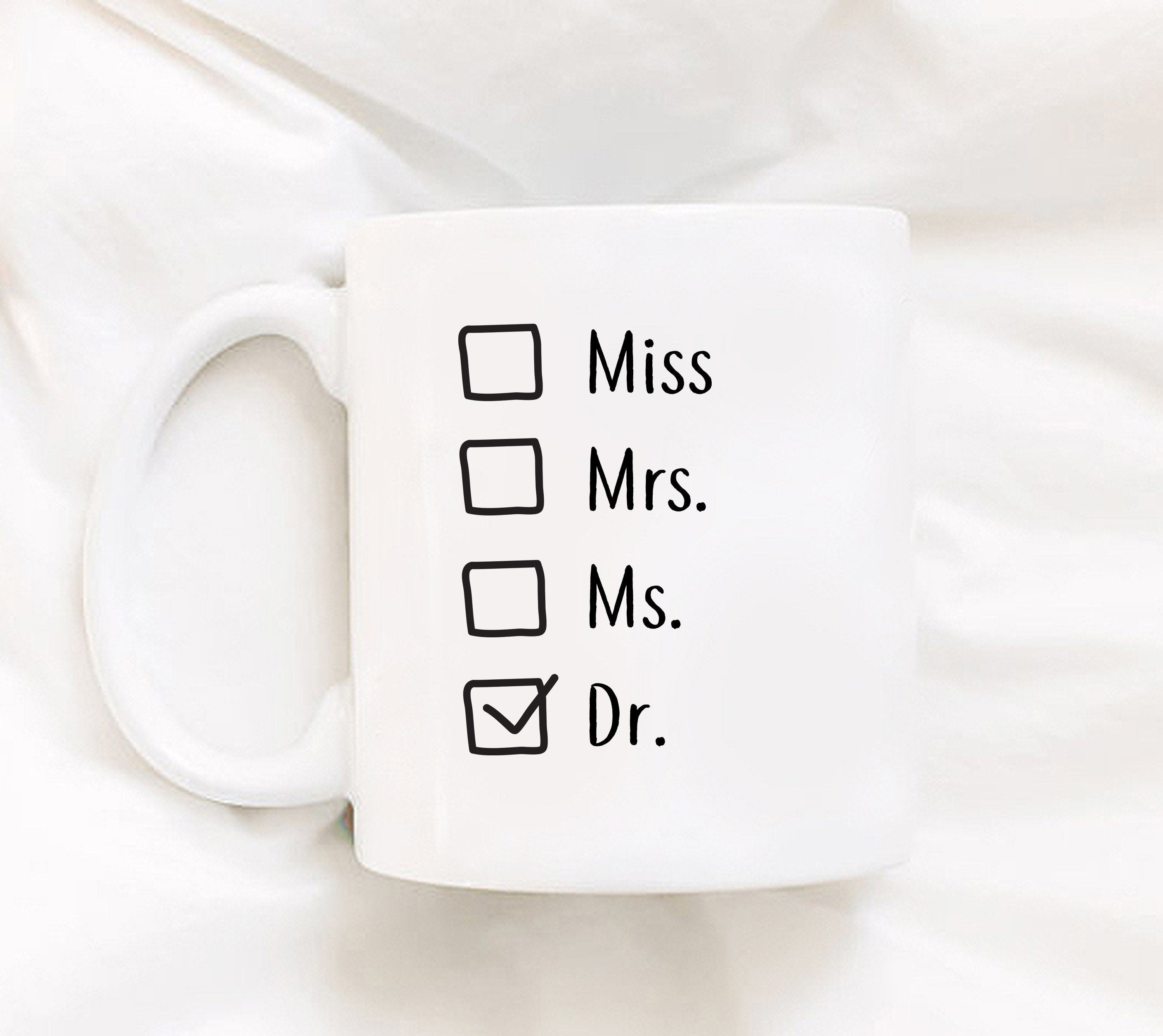 Coffee Mug - Miss Mrs Ms Doctor Funny Mug - 11 Oz Coffee Mug