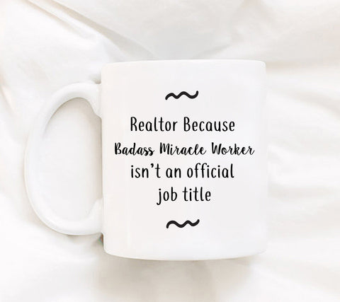 Coffee Mug - Realtor Because Badass Miracle Workers Isn't An Official Job Title - 11 Oz Coffee Mug