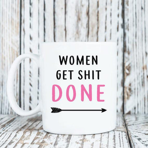 Coffee Mug - Women Get Shit Done - 11 Oz Mug
