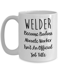 Welder Gifts - Welder Gifts For Men - Best Welder Gifts - Welder Gifts For Women - Gifts For Welders - 11oz 15 oz White Mug