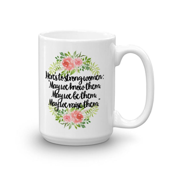 Here's To Strong Women - 15 Oz Mug