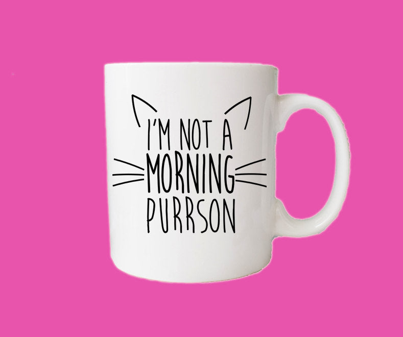 Not A Morning Purrson Mug Morning Person Mug White Coffee Mug Cat Lovers Mug Mugs For Cat People Kitty Mug Meow Mug