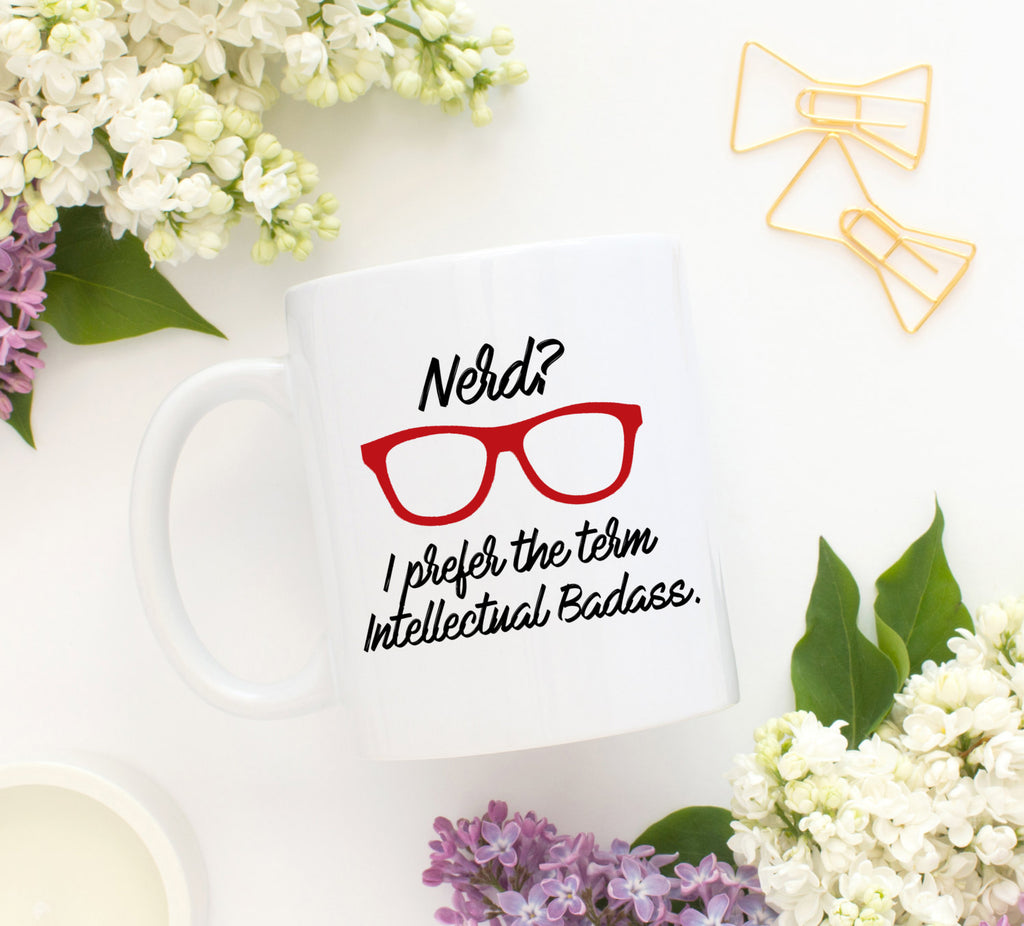 Nerd? I prefer the term Intellectual Badass Funny mug Coffee mug Office mug Gifts for him Cute mug Birthday mug Gifts for Her Him Smart Mug