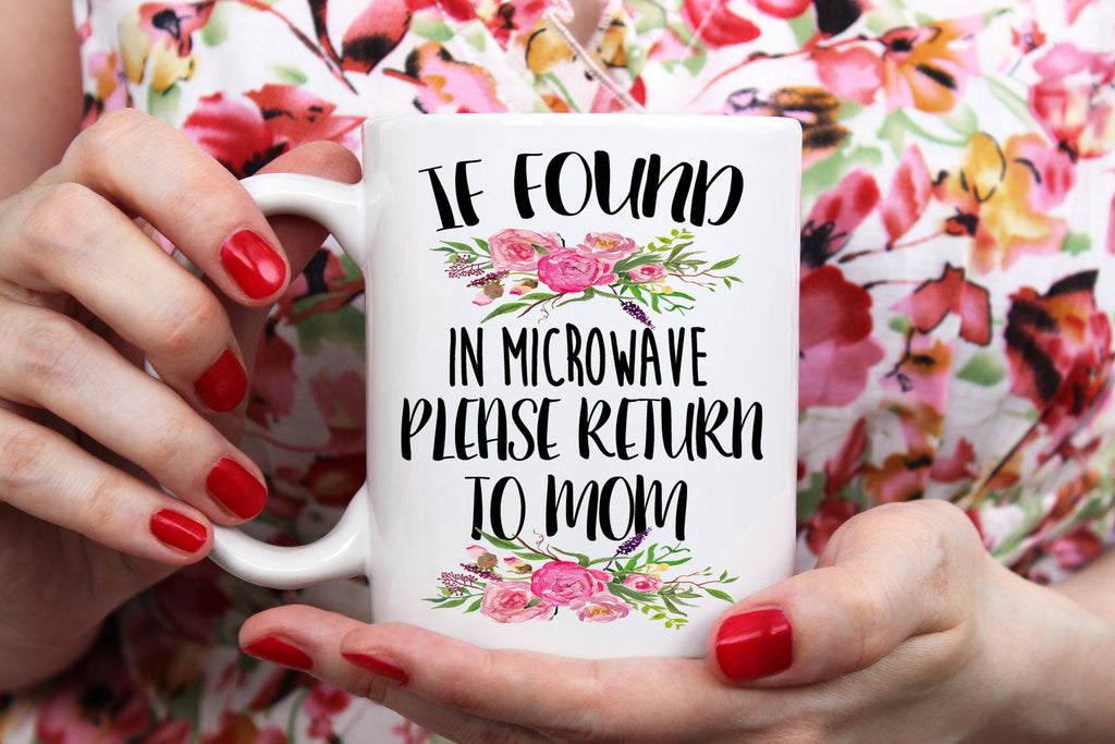 If Found In Microwave Please Return To Mom Coffee Mug  Watercolor Floral Design 11oz or 15 oz Coffee Mug  Mom Life  Mothers Day Gift