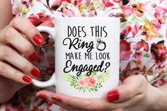 Does This Ring Make Me Look Engaged Flowers Mug Great Gift for Brides Bridal Wedding Announcement Engagement Groomsmen Gift Married Proposal