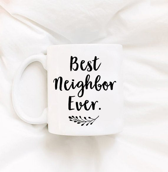 Neighbor Gifts Best Neighbor Gift Neighbor Mug Cute Neighbor Mug Neighborhood Best Neighbor Ever Mug