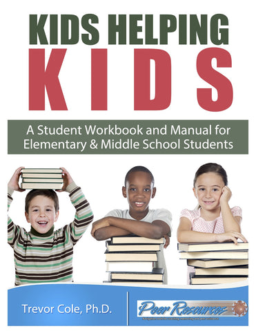 Kids Helping Kids: A Student Workbook and Manual for Elementary & Middle School Students