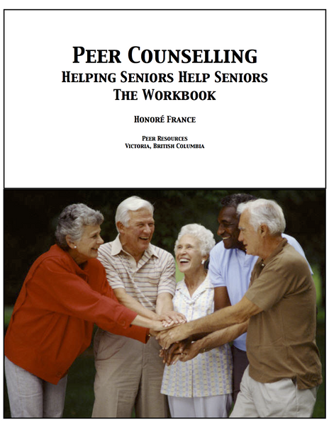 Peer Counselling: Seniors Helping Seniors: The Workbook