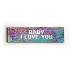 Baby I love you Wood Wall Decor by Lisa Weedn