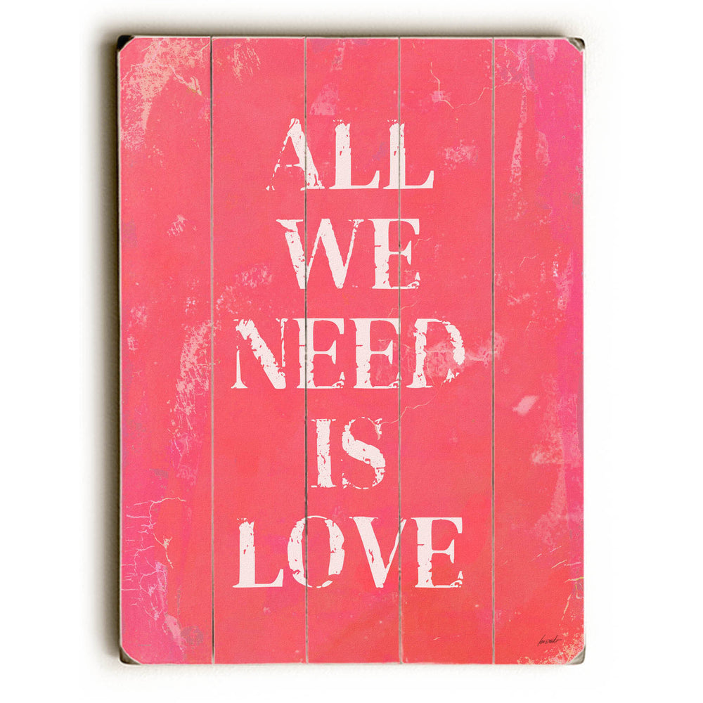 All we need is love pink Wood Wall Decor by Lisa Weedn