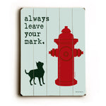 Dog is Good Always leave your mark Wood Wall Decor