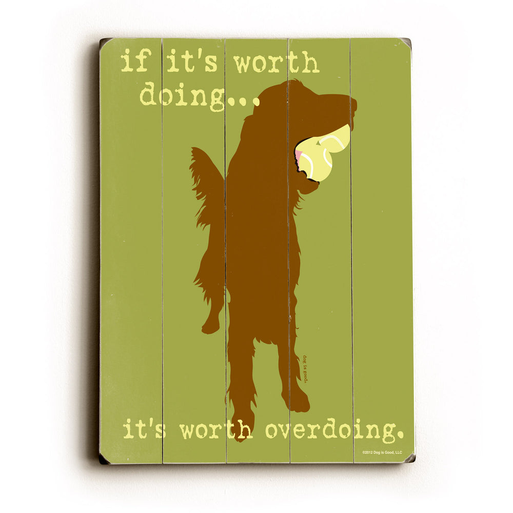Dog is Good If its worth doing... Wood Wall Decor