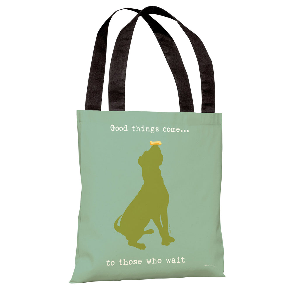 Good Things Come  Tote Bag by Dog is Good
