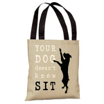 Your Dog Doesn't Know Sit - Oatmeal Tote Bag by Dog is Good