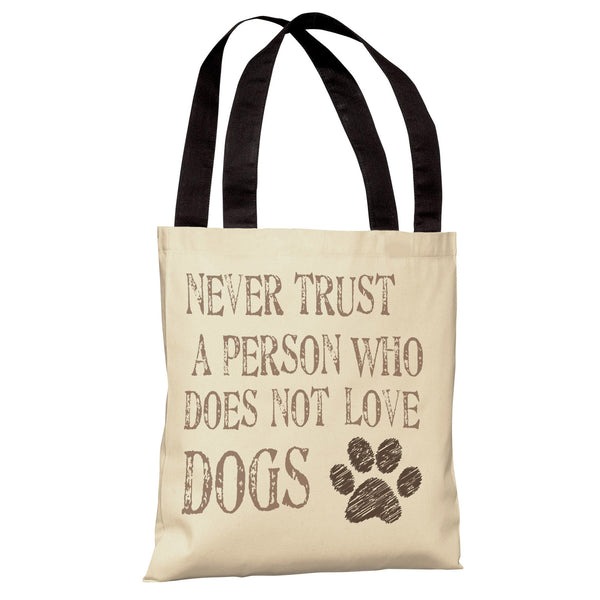 Never Trust a Person Who Does Not Love Dogs Tote Bag by OneBellaCasa.com
